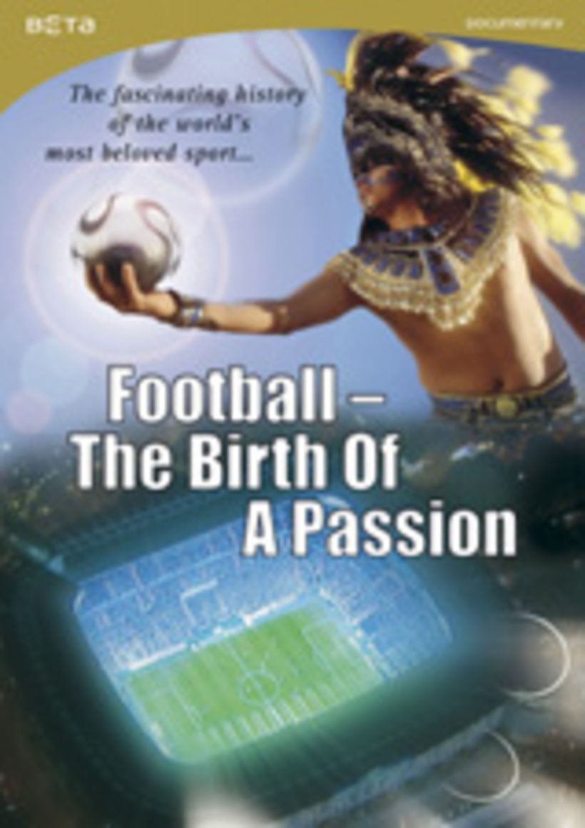 Football - The Birth of a Passion