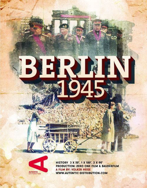 "Press Release: BBC picks up Autentic Distribution's Flagship History series ""Berlin 1945"""